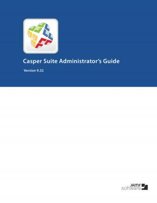 Casper Suite 9.32 Administrators Guide